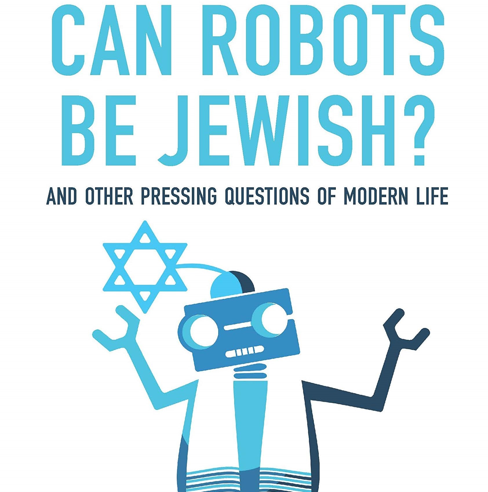 """An Interview With The Editor Of """"Can Robots Be Jewish"""""""